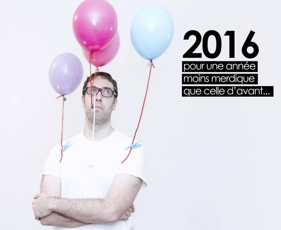 Pour une année 2016 moins merdique que celle d'avant !